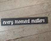 Handmade wooden signs for your home 23x3.5 - original Every Moment Matters WOODEN SIGN