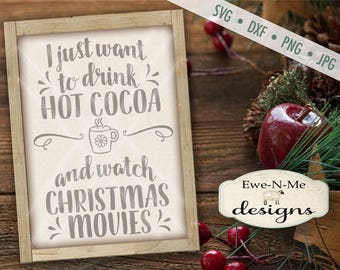Drink Cocoa Watch Movies SVG - Christmas Movies svg - Hot Cocoa SVG - Winter svg - Christmas SVG - Commercial Use svg, dxf, png, jpg