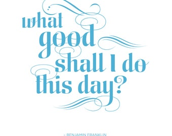 What Good Shall I Do This Day - Inspirational Quote - Digital Download