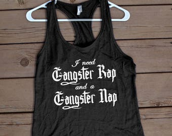 I need Gangster rap and a gangster nap  Tank Workout Gym T Shirt  Funny   Exercise Clothing   Activewear  Party Tee   Racerback Tanktop