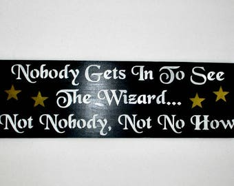 Nobody Gets In To See The Wizard... Not Nobody, Not No How Wizard of Oz Wood Sign