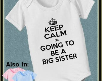 FLASH SALE KEEP Calm I'm going to be a big Sister Bodysuit baby infant new baby family annoucement t-shirt baby bodysuit, baby shower gift