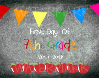 First AND Last Day of School - Seventh 7th Grade Sign - 2017 - 2018 Digital Printable file - Instant Download JPG Photo Props
