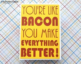 You're like Bacon You make Everything Better - Yellow with Pumpkin lettering on a white card- Blank inside for all your writing needs