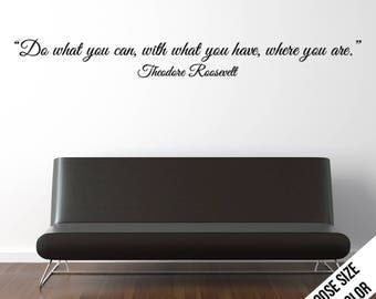 Do what you can with what you have... Roosevelt Wall Sticker, Customizable Vinyl Decal, Motivational Quote - Cursive