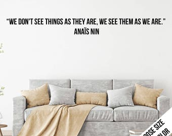 We don't see things as they are... Anaïs Nin Quote Wall Sticker, Customizable Vinyl Decal, Wall Decal, Inspirational, Philosophy - Bold
