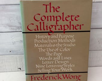 The Complete Calligrapher- Frederick Wong - Hard cover/ Dust Jacket - 1980 - excellent resource for calligraphy artists