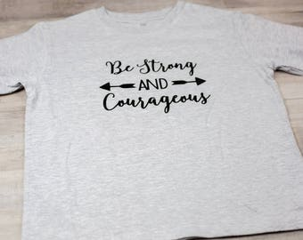 Be Strong and Courageous Kids Toddler Tee T Shirt Quote Tee