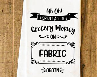 Funny Kitchen Tea Towel SVG  I Spent All The Grocery Money On Fabric Again - Commercial Use -  Addicted To Fabric - Sewing SVG