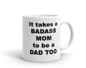 It Takes a Badass Mom to be a Dad too Coffee Mug   Gift for Single Mothers   Single Mom Mug