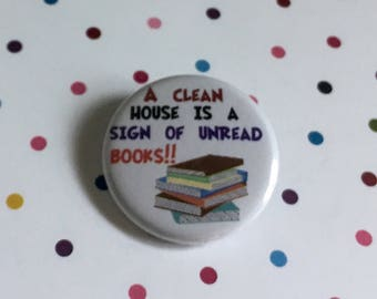A Clean House is a Sign of Unread Books - Button Badge 1.25 inch Flair Magnet - Book Lovers