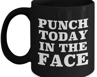 Punch Today in the Face Funny Sarcastic Gift Coffee Cup Mug Hilarious