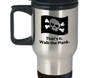 Walk the Plank Pirate Funny Sarcastic Gift Travel Mug Caribbean Pirates Coffee