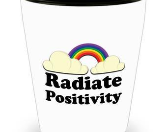 Radiate Positivity Funny Gift Shot Glass Sarcastic Gag Joke Rainbow Sunshine Happy