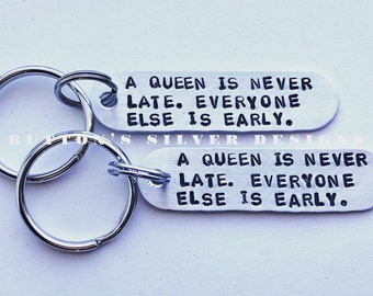 A queen is never late. Everyone else is early | Keychain