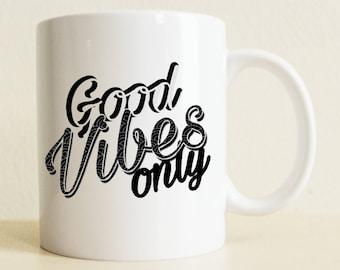 Good Vibes Only Mug | Art Mug | Art Gift For Her | Positive Quote Mug | Coffee Gift Mug | Friends Gift Mug | Birthday Gift
