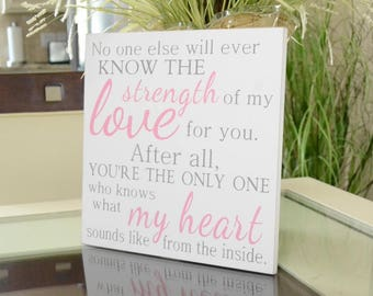 READY TO SHIP~~~    No one else will ever know the strength of my love for you,  12x12 Solid Wood Sign