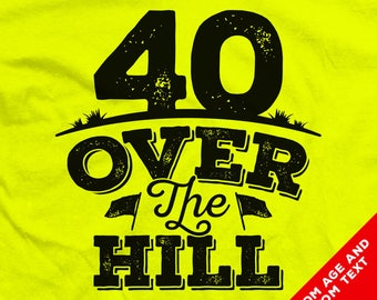 """Custom """"Over the Hill"""" 40th 50th and 60th Birthday Shirts for Forty Fifty Sixty Birthdays"""