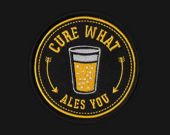 Cure What Ales You Embroidered Patch
