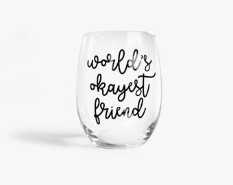 World's Okayest Friend Stemless Wine Glass > Funny Gift > Funny Wine Glasses > Funny Wine Sayings > Wine Gifts > Offensive Gifts