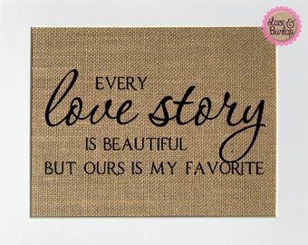 UNFRAMED Every Love Story Is Beautiful But Ours Is My Favorite / Burlap Print Sign 5x7 8x10 / Love Quote Inspirational Gift  Anniversary