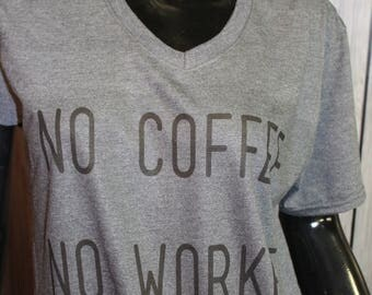 No Coffee No Workee funny vneck tshirt