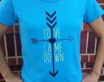 LOVE CAME DOWN Ladies Christian T-shirt  ~  Original Design!