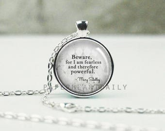Beware for I am Fearless - Frankenstein Quote - Literary Quote Jewelry - Mary Shelley - Book Gifts - Fear Quote  -  (B6553)