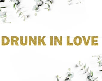 DRUNK IN LOVE (F5) - glitter banner / wedding / engagement / bridal shower / bachelorette / party decor / photo backdrop