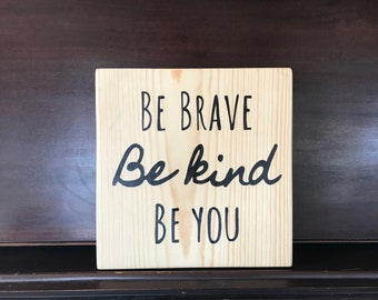 11x11 White Pine Painted Sign- Be Brave, Be Kind, Be You - Encouragement