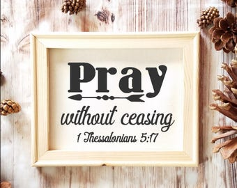 1 Thessalonians 5:17 Verse - Pray Without Ceasing - Christian Gift - Religious Decor - Encouragement Gift - Inspirational Quote - Pray