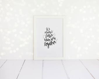 It's Always Better When We're Together - Framed Typography Quote A4 Print - romantic gift, black and white, boyfriend or girlfriend gift