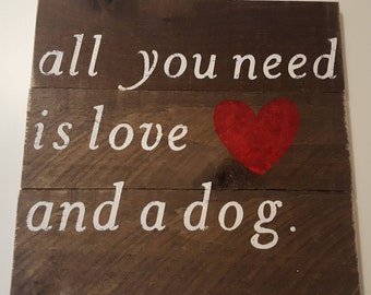 All You Need Is Love And A Dog Pallet Sign