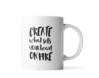 Create What Sets Your Heart on Fire coffee mug | Inspirational Mug | Inspirational Gifts | Cute Office Decor | Graduation Gift for Her
