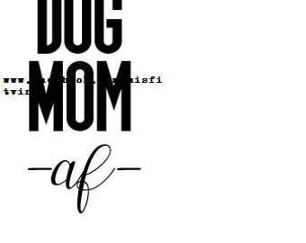Dog Mom SVG, Dog Svg, Dog mom AF svg, dog mom shirt, dog mom tshirt, dog lover gift, funny dog files, svg files, dog svg files, mom svg, mom