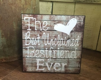 Wood Sign, The Best Unclaimed Bestfriend Ever, Bestfriend Gift, Rustic, Gift for Sister