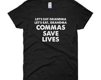 Let's Eat Grandma Commas Save Lives Womens T-Shirt. Grammar T-Shirt. Grammar Tee. English Teacher Shirt. English Teacher Tee. English Tee.
