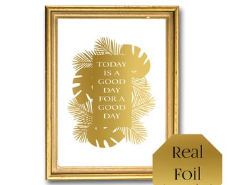 Today Is A Good Day For A Good Day, Gold Foil Office Wall Art, Motivational Print, Inspirational Quote, Home Decor, Bedroom Wall