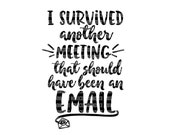 I survived another meeting that should have been an email SVG Files SVG Designs, Cutting Files, Cricut Design Space, Silhouette Studio