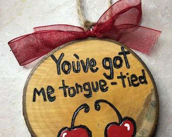 You've Got Me Tongue Tied Ornament, Valentines Ornament, Gift for Spouse, Wood Burned Ornament