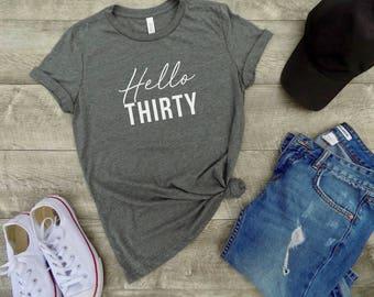 Hello Thirty Shirt - 30th bday shirt -  Thirty shirt -  30th birthday gift -  funny birthday shirt - gift her - birthday party shirt