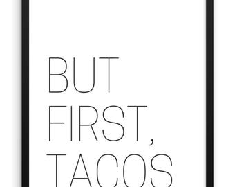 But First Tacos Digital Print | 18x24 Printable Wall Art | Funny Quote Print | Gift for Foodies | Taco Poster | Kitchen Decor | Mexican Food