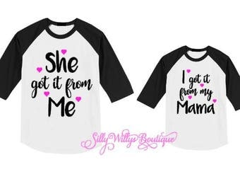 She got it from me shirt, I got it from my mama shirt, mommy and me shirts, matching shirts