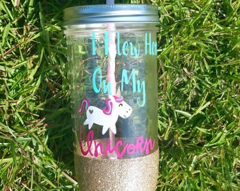 I flew here on my unicorn, unicorn, mason jar, tumbler, mason jar cup, mason jar tumbler, glitter dipped, glass tumbler, mason jar glass