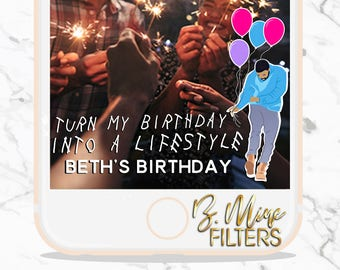 Snapchat Geofilter Birthday, Birthday Snapchat Filter, Drake, Turn my Birthday into a Lifestyle, With my Woes, Birthday Party, Hip Hop Party