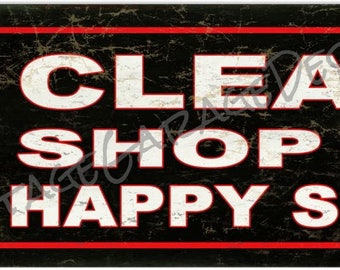 A Clean Shop is a Happy Shop Metal Sign (Rusted)