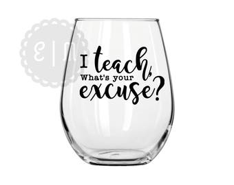 I teach, what's your excuse?  21oz. stemless wine glass