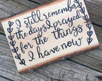 I Still Remember the Days I Prayed for the Things I Have Now Sign, Wood Slice Sign, Gallery Wall Sign, Hand Painted Sign, Anniversary Gift