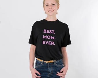 Best Mom Ever Shirt Gift Idea Pregnancy Announcement Shirt T-Shirt Tshirt Tee Women Mommy Mother Present Mothers Day Mama Grandma Mom PA1010