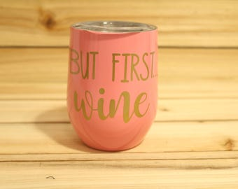 But First Wine- Wine Tumbler-Funny Wine Tumbler- Wine Glass-Stainless Steel Wine Tumbler- Stainless Steel Tumbler- Custom Wine Tumbler